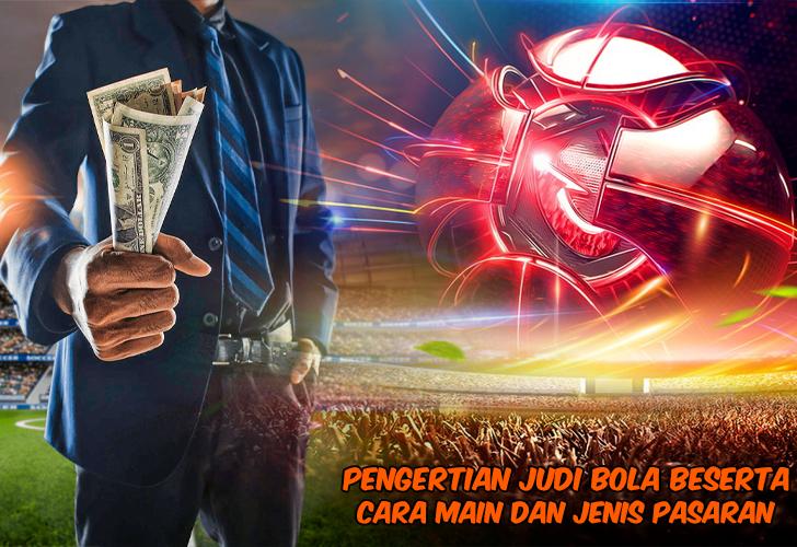 Pengertian Judi Bola Beserta Cara Main dan Jenis Pasaran
