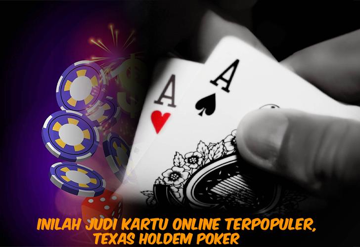 Inilah Judi Kartu Online Terpopuler, Texas Holdem Poker
